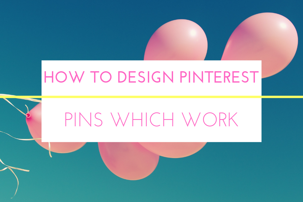 How To Design Pinterest Pins Which WORK
